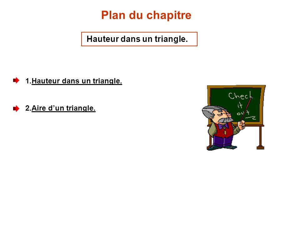 Plan du chapitre Hauteur dans un triangle. Hauteur dans un triangle.