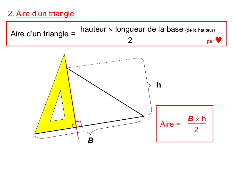hauteur  longueur de la base (de la hauteur) Aire d'un triangle = 2