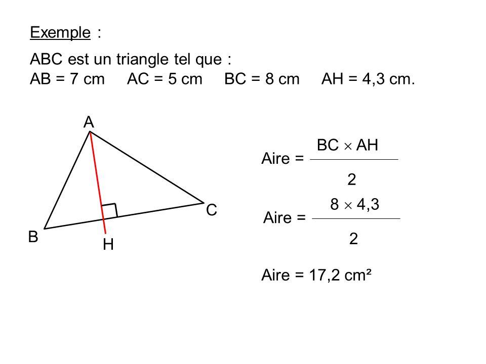 Exemple : ABC est un triangle tel que : AB = 7 cm AC = 5 cm BC = 8 cm AH = 4,3 cm. A. H. C. B.