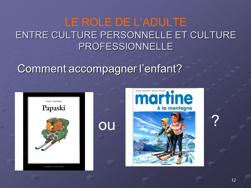LE ROLE DE L'ADULTE ENTRE CULTURE PERSONNELLE ET CULTURE PROFESSIONNELLE