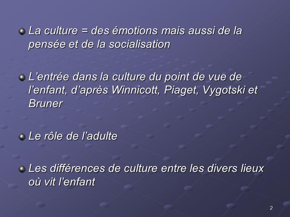 La culture = des émotions mais aussi de la pensée et de la socialisation