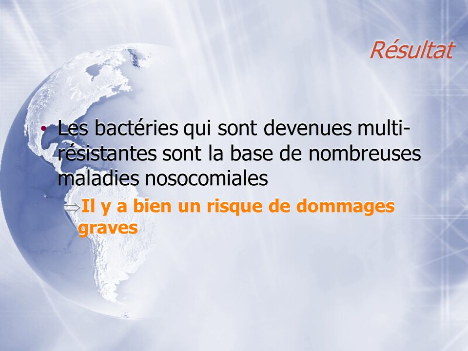 Résultat Les bactéries qui sont devenues multi-résistantes sont la base de nombreuses maladies nosocomiales.