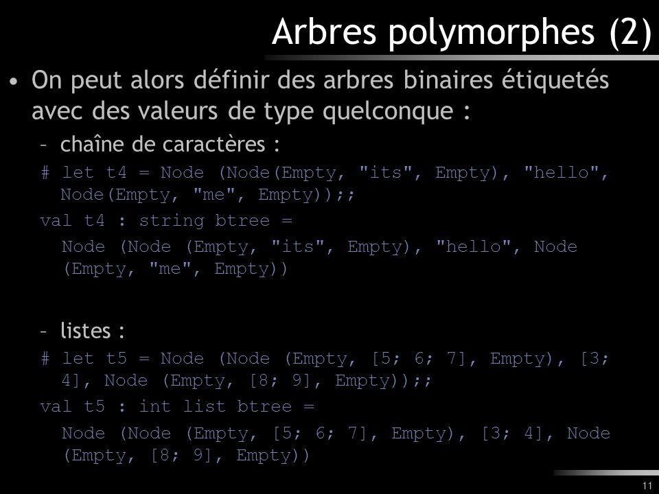 Arbres polymorphes (2) On peut alors définir des arbres binaires étiquetés avec des valeurs de type quelconque :