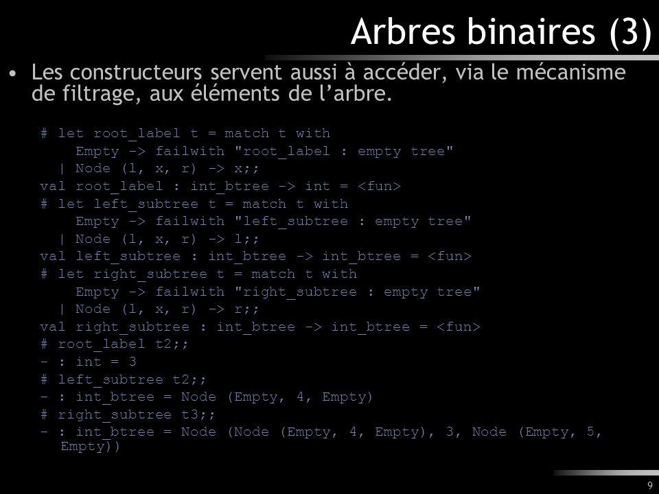 Arbres binaires (3) Les constructeurs servent aussi à accéder, via le mécanisme de filtrage, aux éléments de l'arbre.