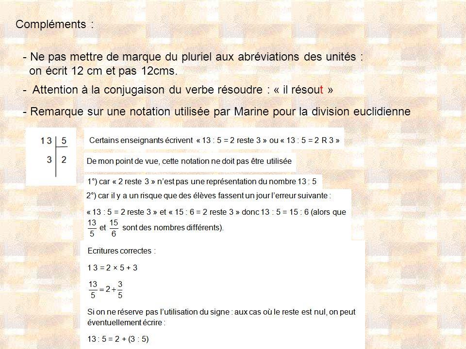 Compléments : Ne pas mettre de marque du pluriel aux abréviations des unités : on écrit 12 cm et pas 12cms.