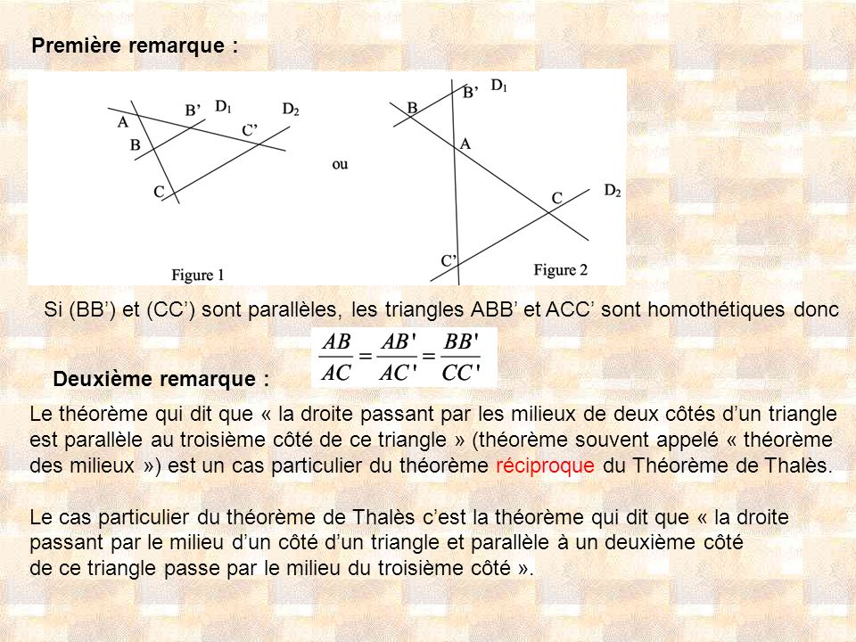 Première remarque : Si (BB') et (CC') sont parallèles, les triangles ABB' et ACC' sont homothétiques donc.