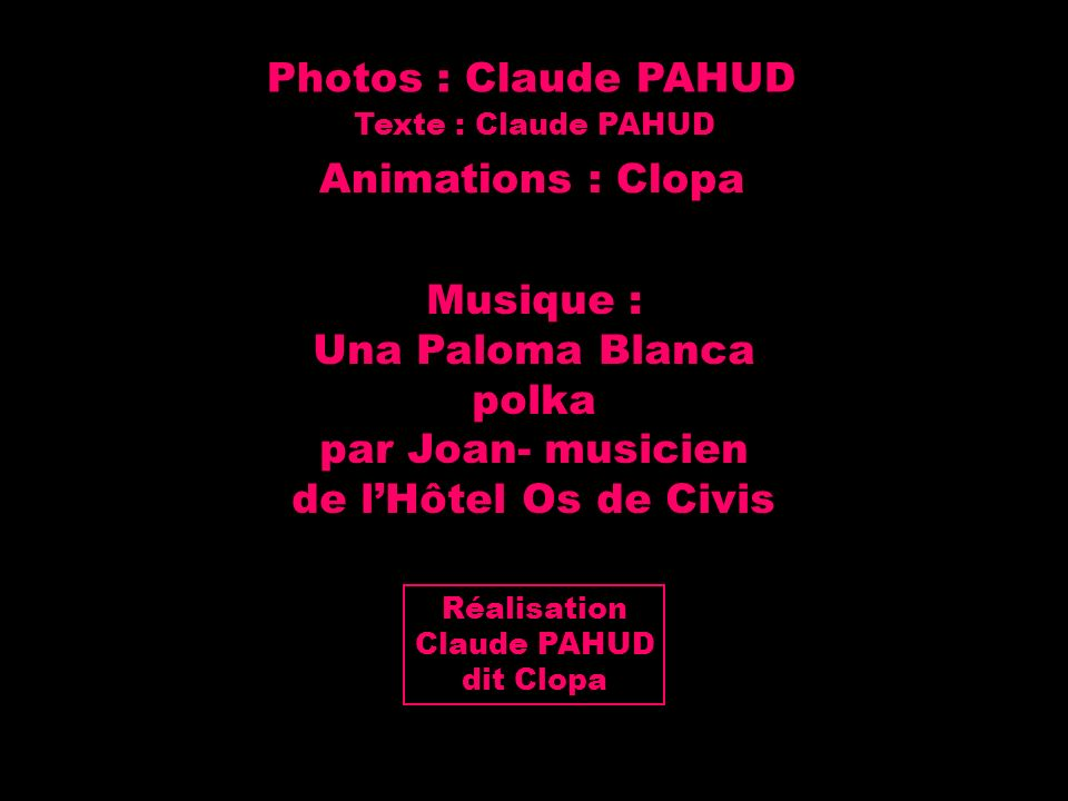 Photos : Claude PAHUD Animations : Clopa Musique : Una Paloma Blanca