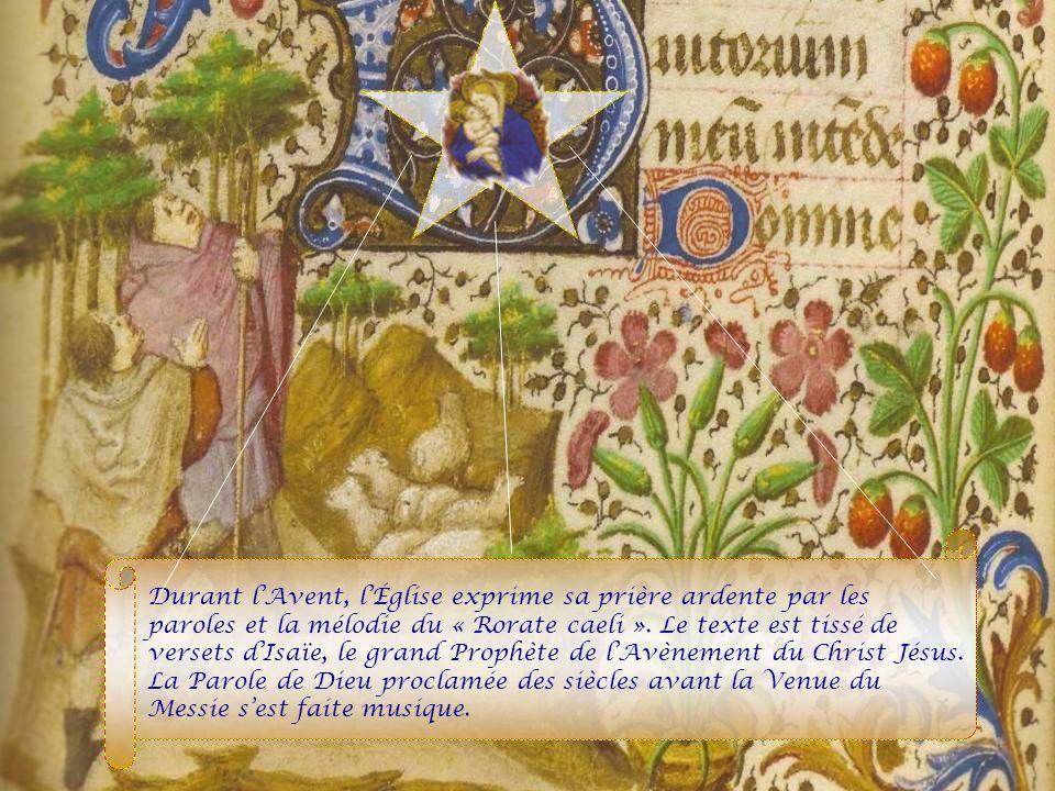 Durant l'Avent, l'Église exprime sa prière ardente par les paroles et la mélodie du « Rorate caeli ».