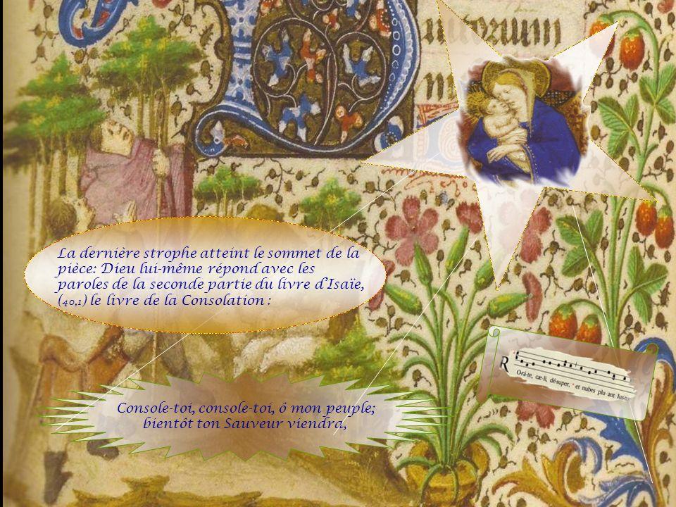 La dernière strophe atteint le sommet de la pièce: Dieu lui-même répond avec les paroles de la seconde partie du livre d'Isaïe, (40,1) le livre de la Consolation :