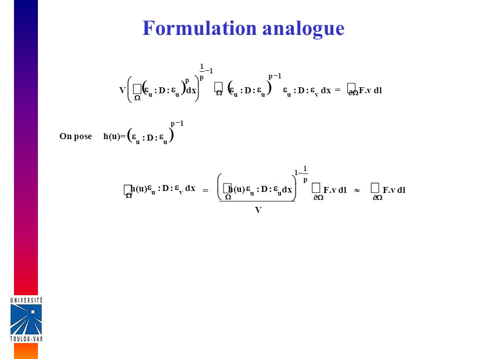 Formulation analogue ( ) ( ) ò ò = e dl v . F dx : D V ÷ ø ö e : D