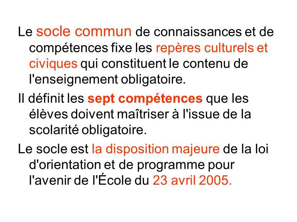 Le socle commun de connaissances et de compétences fixe les repères culturels et civiques qui constituent le contenu de l enseignement obligatoire.