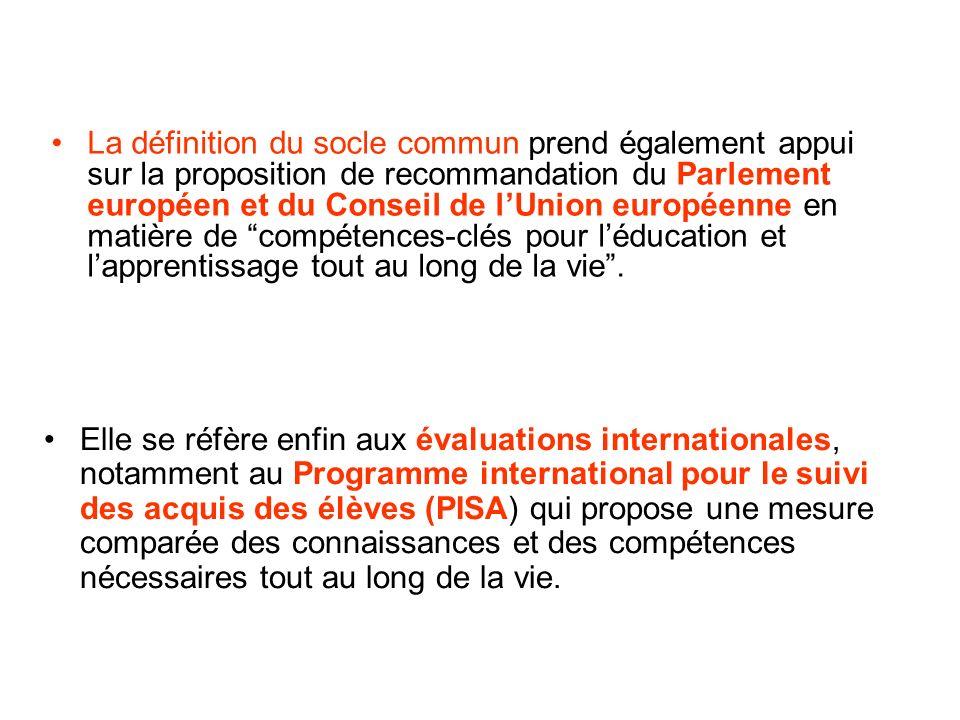 La définition du socle commun prend également appui sur la proposition de recommandation du Parlement européen et du Conseil de l'Union européenne en matière de compétences-clés pour l'éducation et l'apprentissage tout au long de la vie .