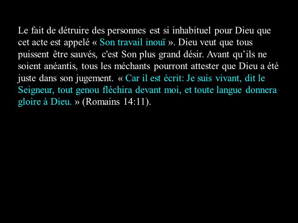 Le fait de détruire des personnes est si inhabituel pour Dieu que cet acte est appelé « Son travail inouï ».