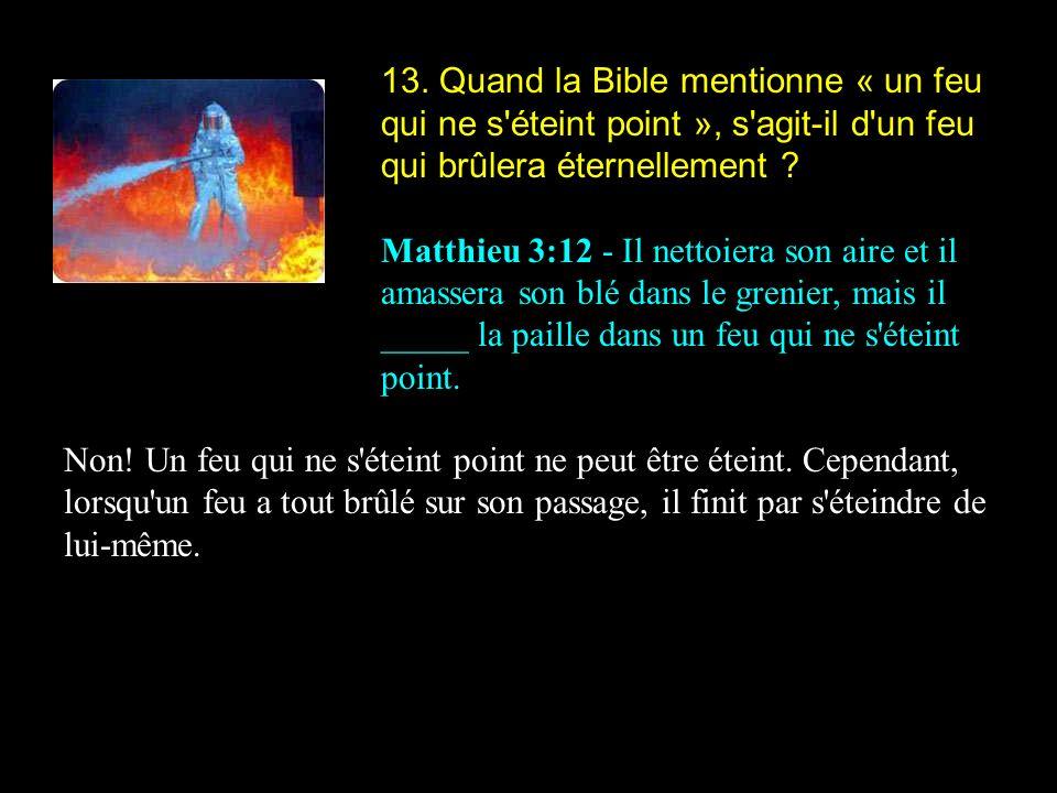 13. Quand la Bible mentionne « un feu qui ne s éteint point », s agit-il d un feu qui brûlera éternellement