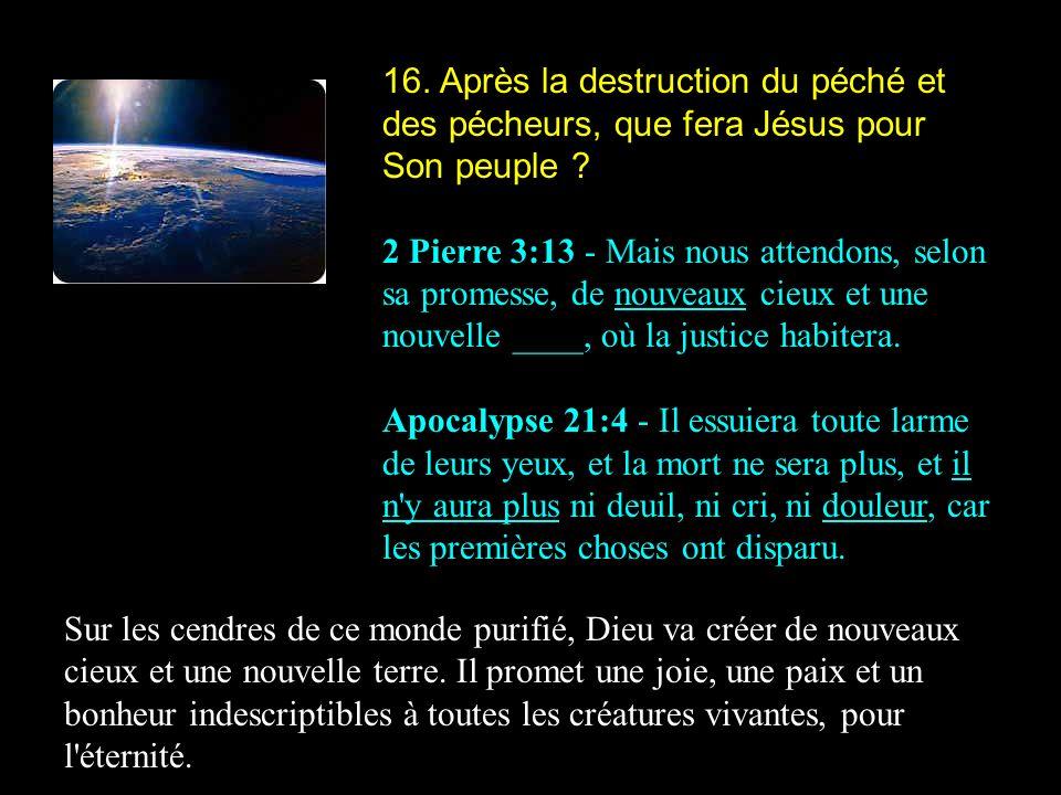 16. Après la destruction du péché et des pécheurs, que fera Jésus pour Son peuple