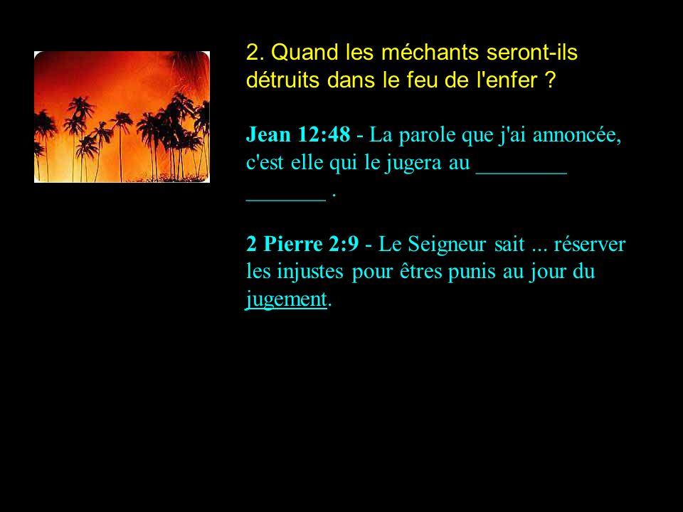 2. Quand les méchants seront-ils détruits dans le feu de l enfer