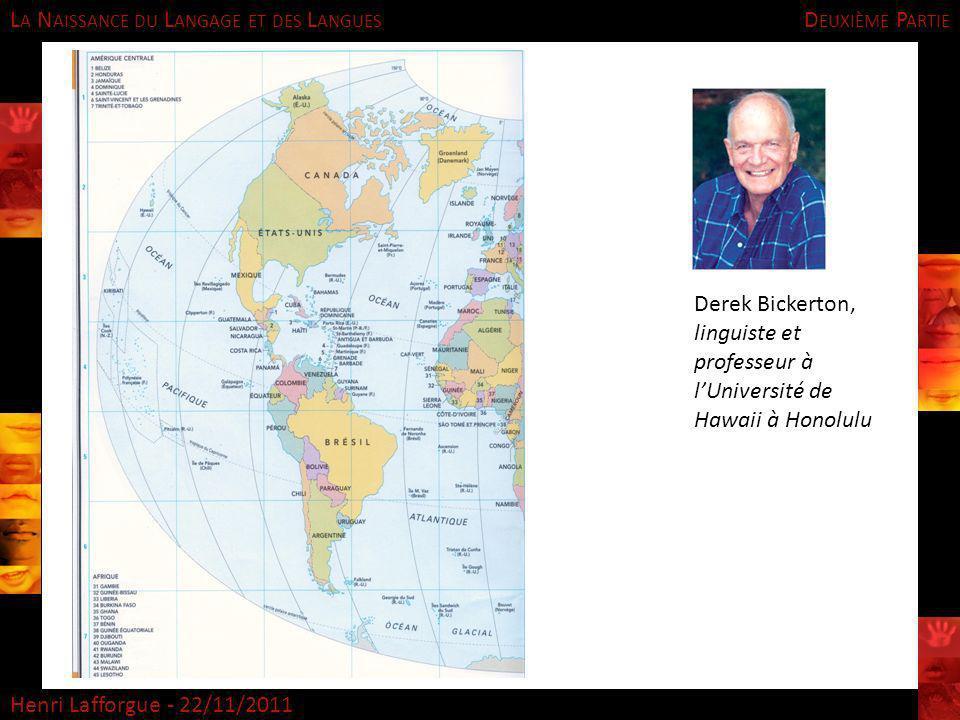 Deuxième Partie Derek Bickerton, linguiste et professeur à l'Université de Hawaii à Honolulu