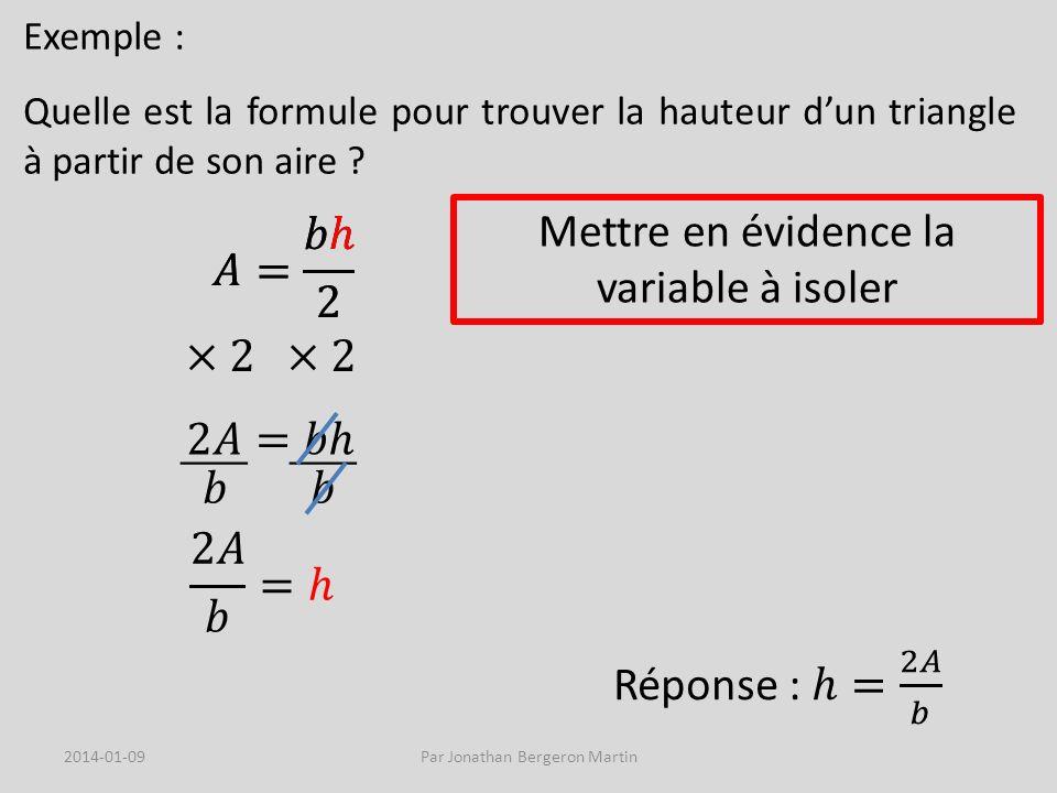 Mettre en évidence la variable à isoler 𝐴= 𝑏ℎ 2 𝐴= 𝑏ℎ 2