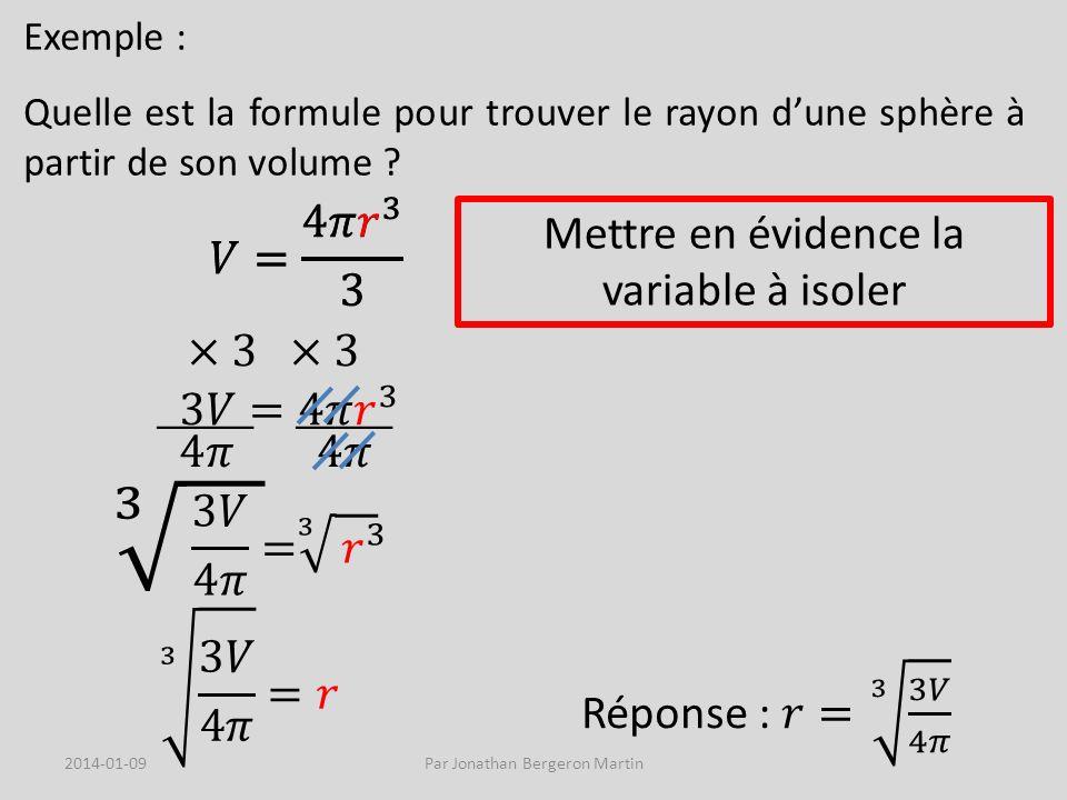 3 𝑉= 4𝜋 𝑟 3 3 𝑉= 4𝜋 𝑟 3 3 Mettre en évidence la variable à isoler