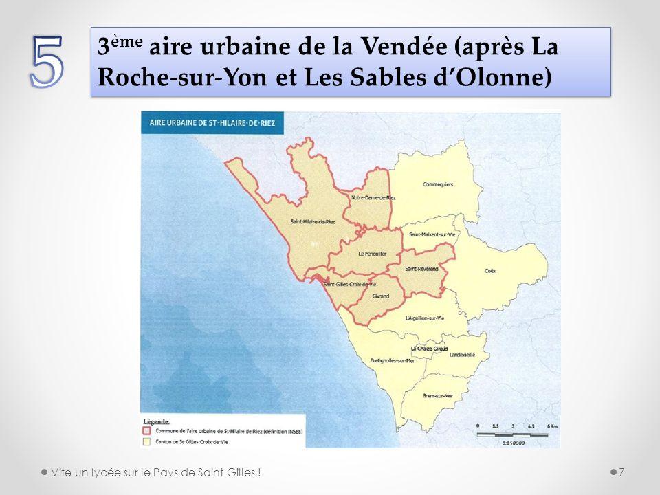 5 3ème aire urbaine de la Vendée (après La Roche-sur-Yon et Les Sables d'Olonne) Vite un lycée sur le Pays de Saint Gilles !