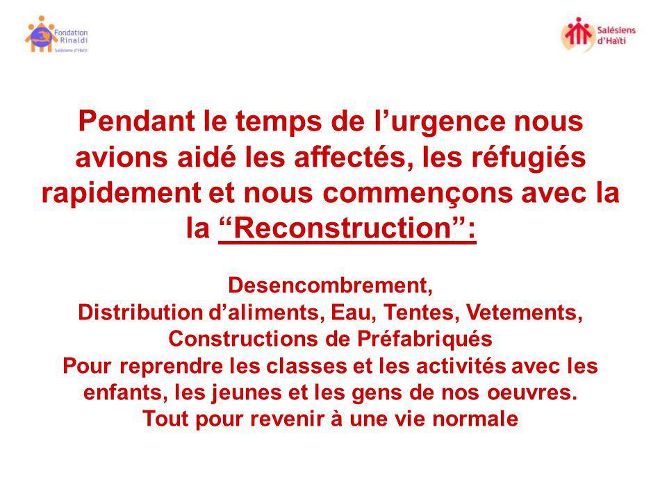 Pendant le temps de l'urgence nous avions aidé les affectés, les réfugiés rapidement et nous commençons avec la la Reconstruction :
