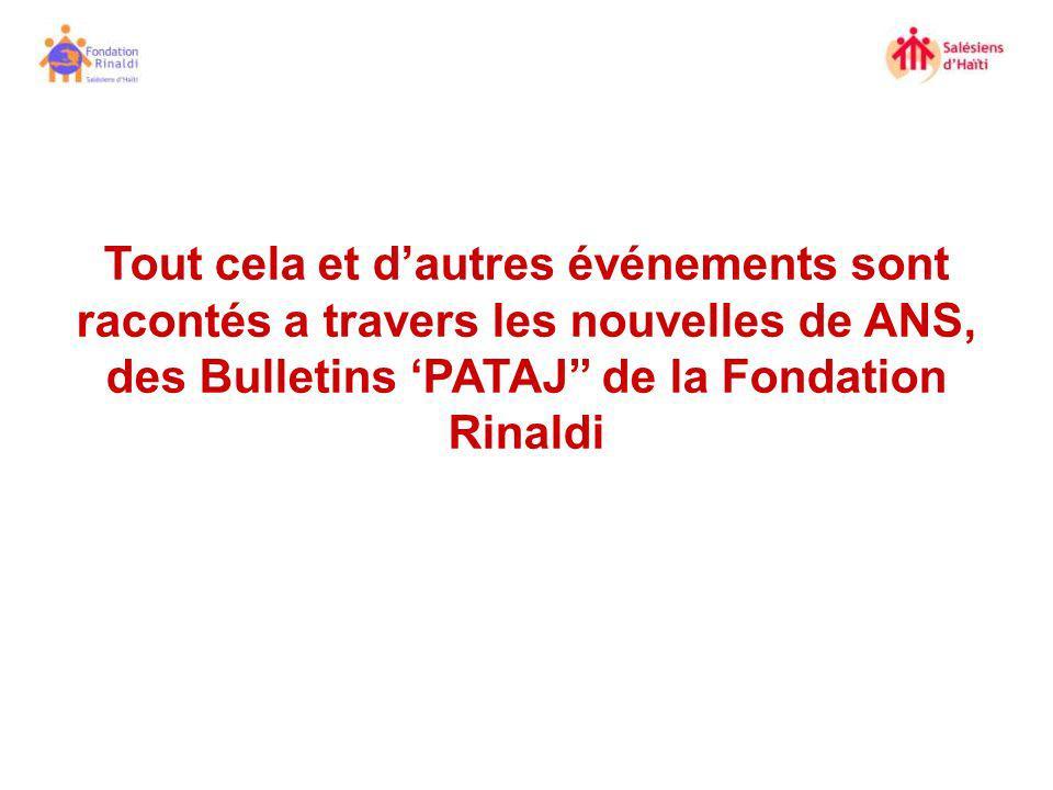 Tout cela et d'autres événements sont racontés a travers les nouvelles de ANS, des Bulletins 'PATAJ de la Fondation Rinaldi