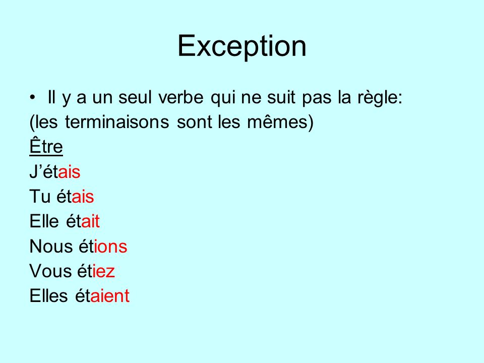 Exception Il y a un seul verbe qui ne suit pas la règle: