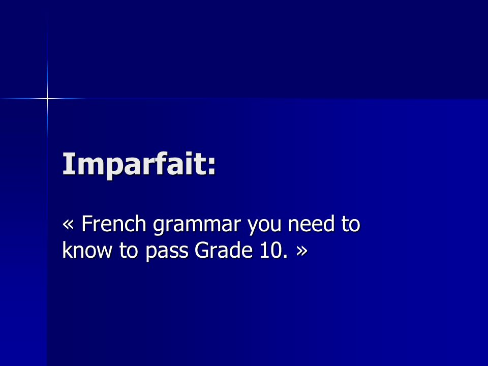 « French grammar you need to know to pass Grade 10. »