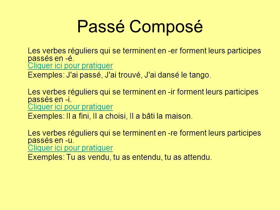 Passé Composé Les verbes réguliers qui se terminent en -er forment leurs participes passés en -é. Cliquer ici pour pratiquer.