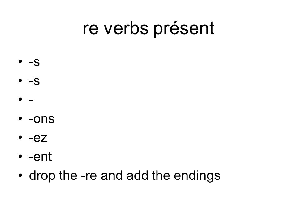 re verbs présent -s - -ons -ez -ent drop the -re and add the endings