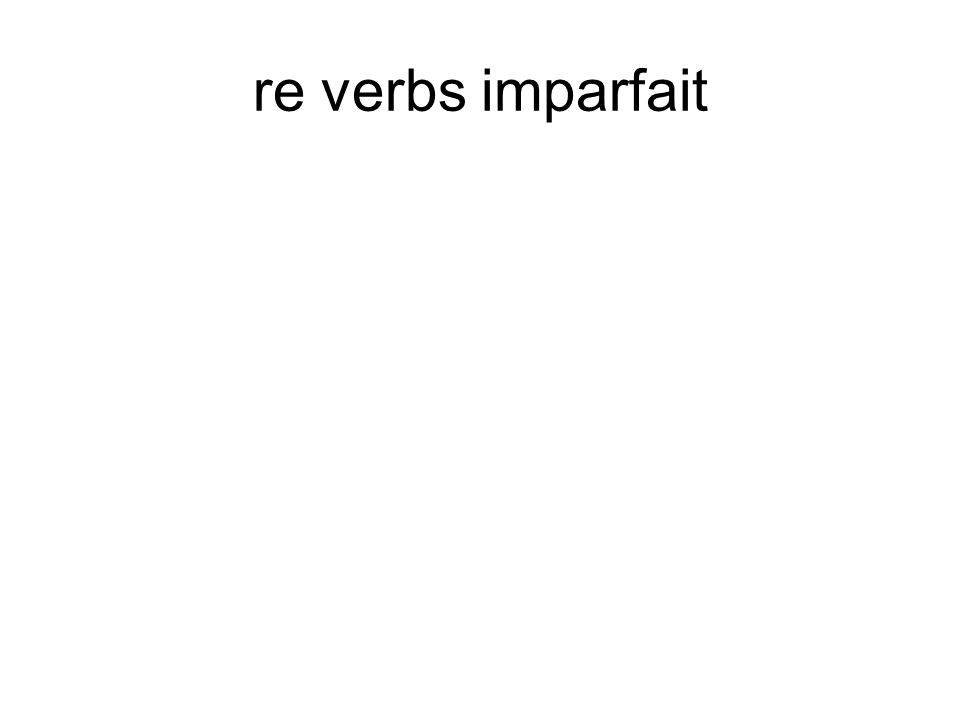 re verbs imparfait