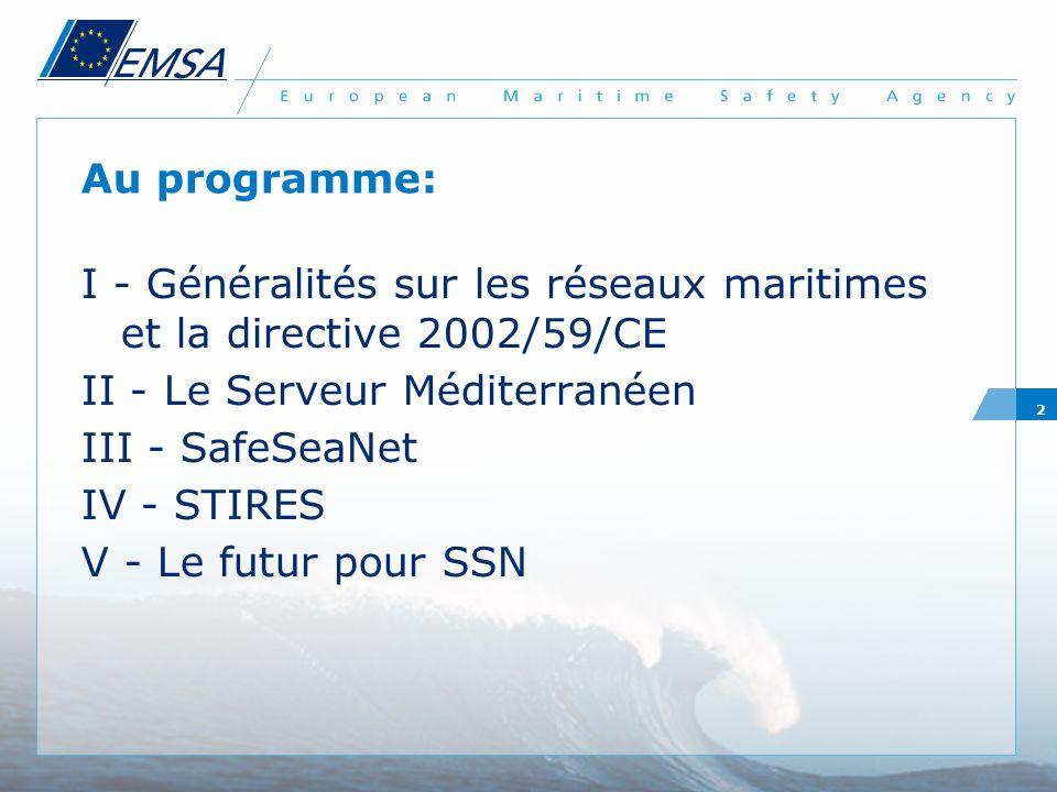 Au programme: I - Généralités sur les réseaux maritimes et la directive 2002/59/CE. II - Le Serveur Méditerranéen.
