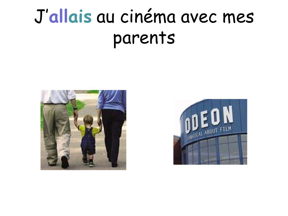 J'allais au cinéma avec mes parents
