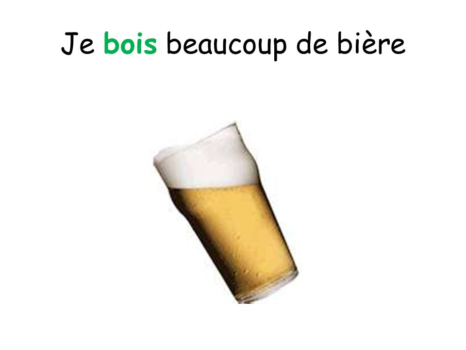 Je bois beaucoup de bière