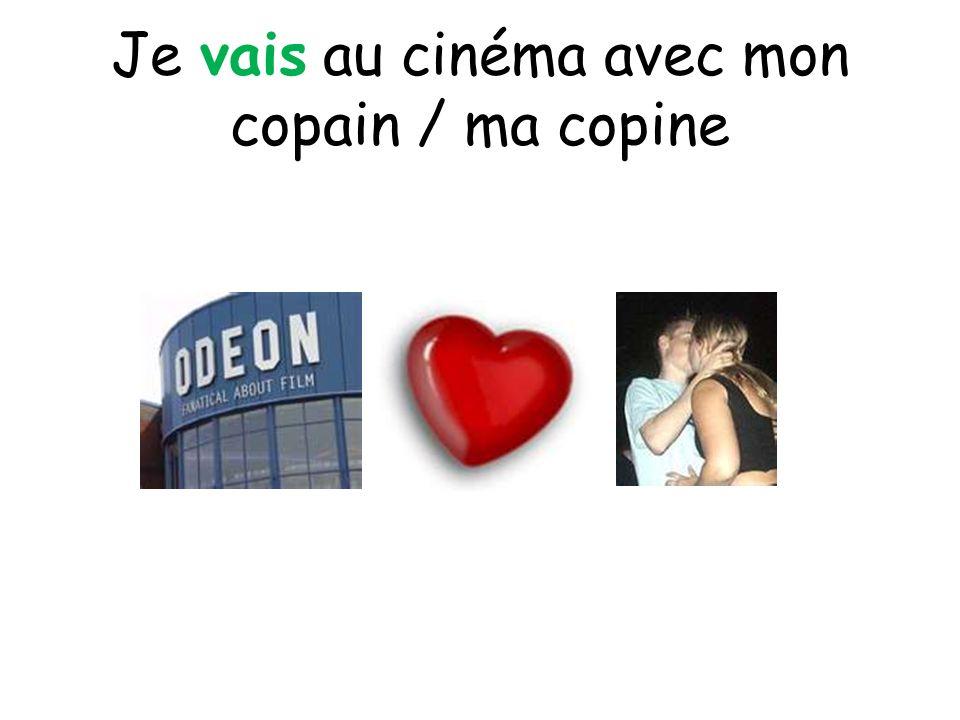 Je vais au cinéma avec mon copain / ma copine