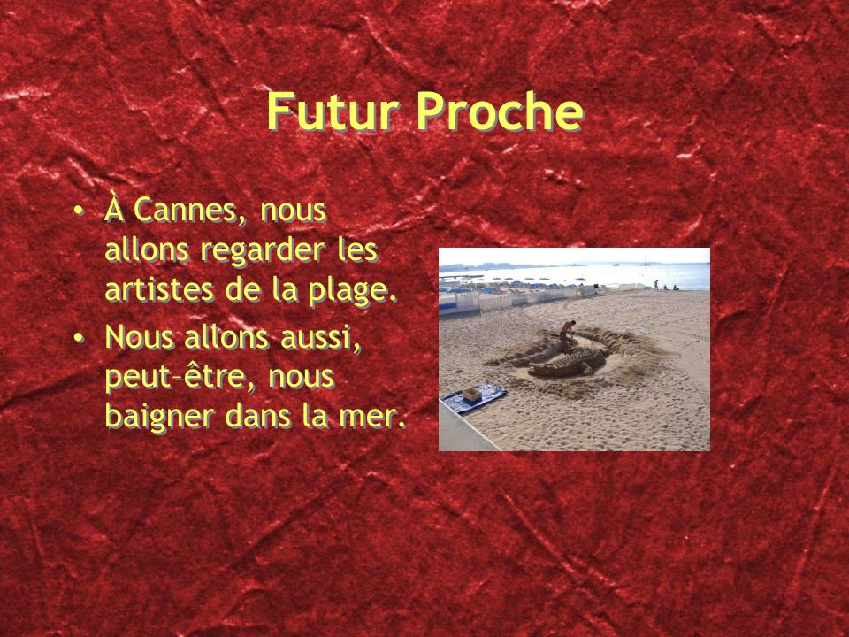 Futur Proche À Cannes, nous allons regarder les artistes de la plage.