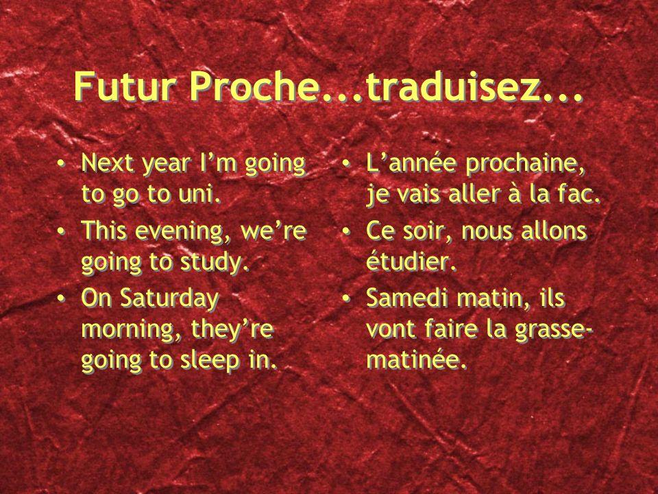 Futur Proche...traduisez...