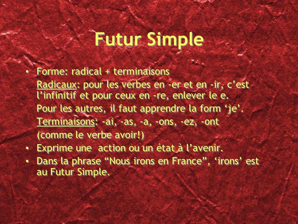 Futur Simple Forme: radical + terminaisons