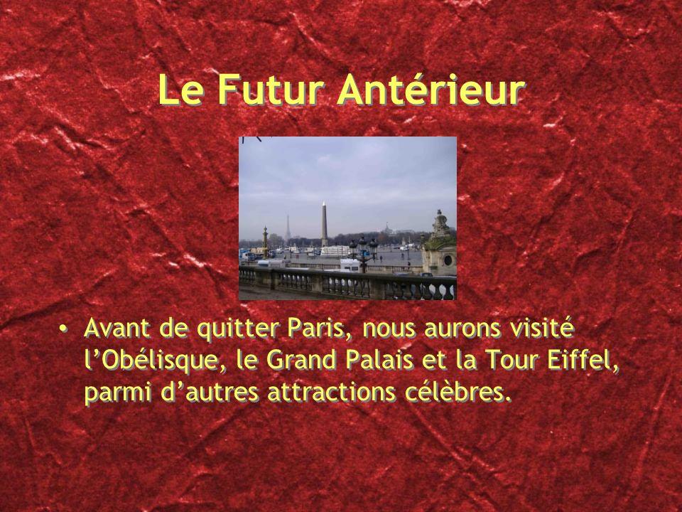 Le Futur Antérieur Avant de quitter Paris, nous aurons visité l'Obélisque, le Grand Palais et la Tour Eiffel, parmi d'autres attractions célèbres.