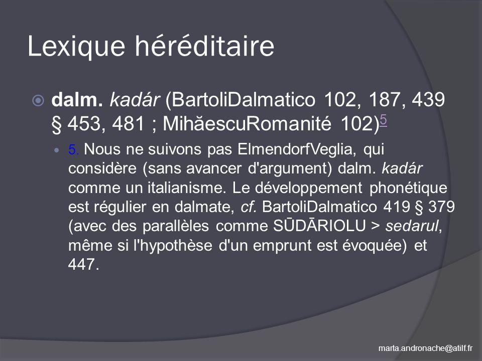 Lexique héréditaire dalm. kadár (BartoliDalmatico 102, 187, 439 § 453, 481 ; MihăescuRomanité 102)5.