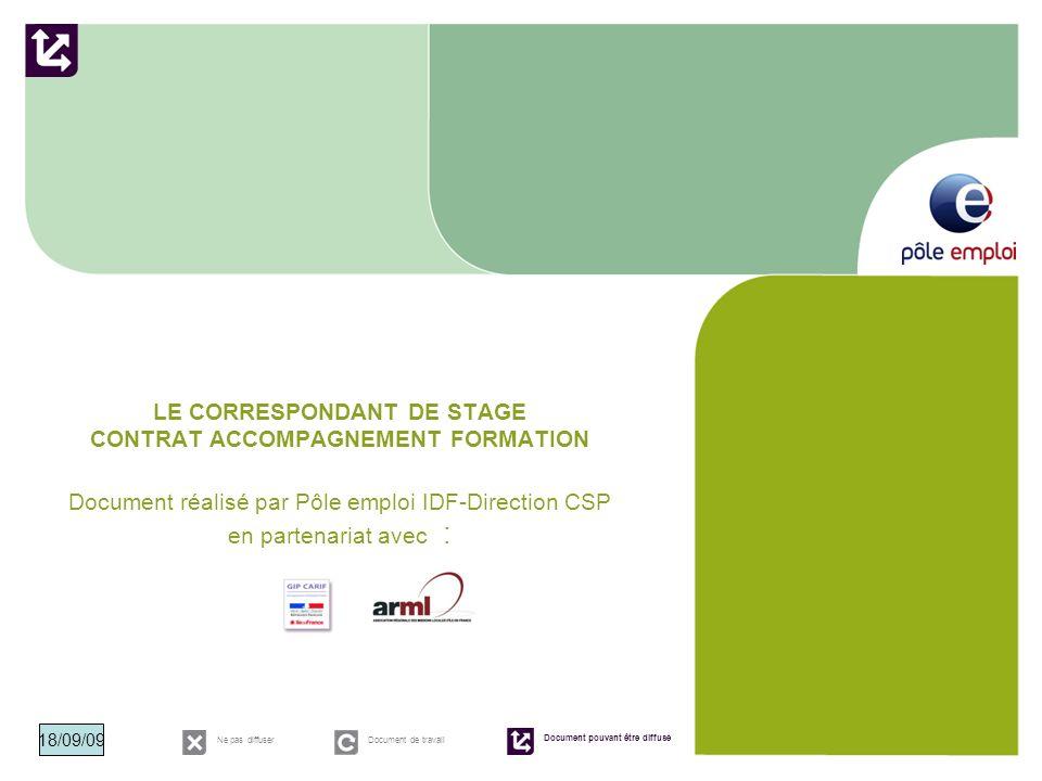 LE CORRESPONDANT DE STAGE CONTRAT ACCOMPAGNEMENT FORMATION Document réalisé par Pôle emploi IDF-Direction CSP en partenariat avec :