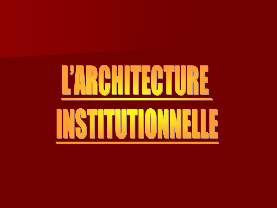 L'ARCHITECTURE INSTITUTIONNELLE