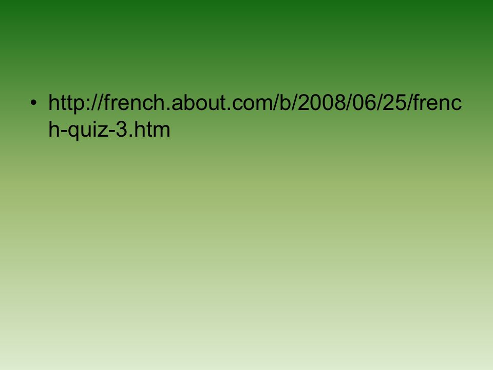 http://french.about.com/b/2008/06/25/french-quiz-3.htm