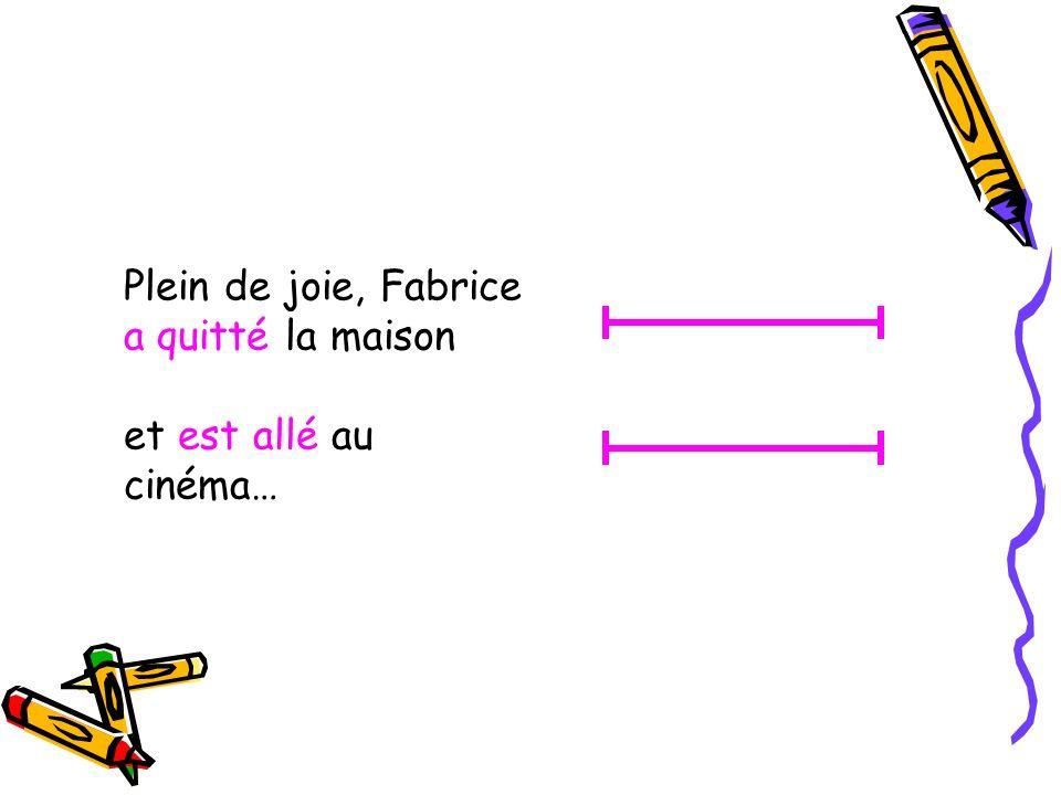 Plein de joie, Fabrice a quitté la maison