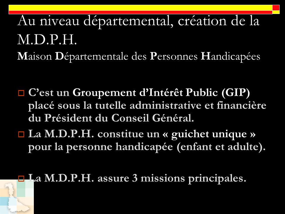 Au niveau départemental, création de la M. D. P. H