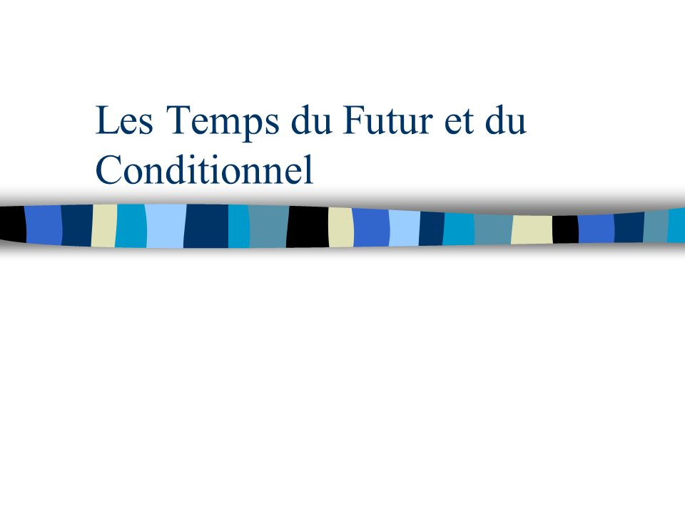 Les Temps du Futur et du Conditionnel