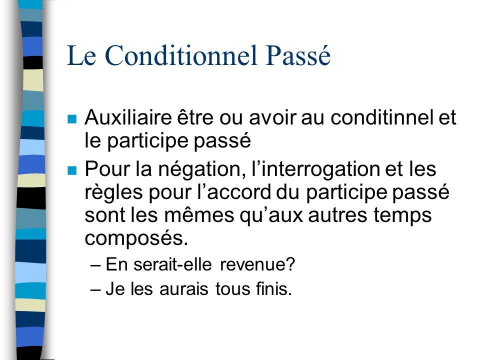 Le Conditionnel Passé Auxiliaire être ou avoir au conditinnel et le participe passé.