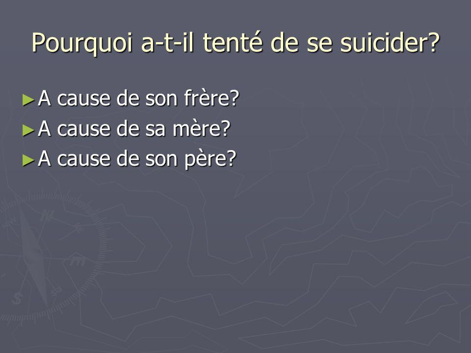 Pourquoi a-t-il tenté de se suicider