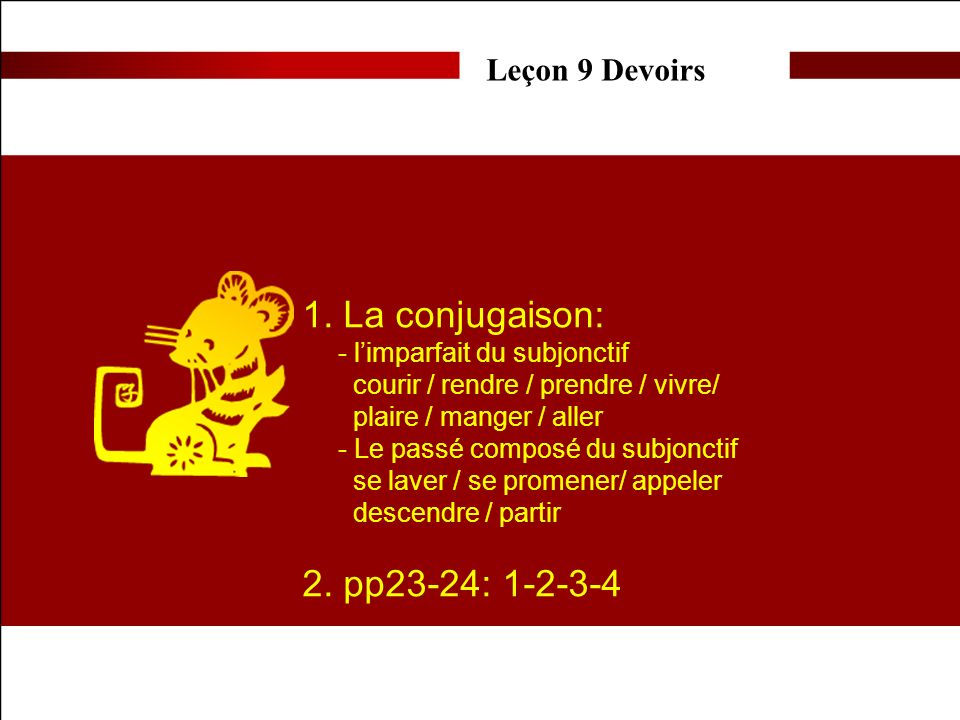 1. La conjugaison: 2. pp23-24: 1-2-3-4 Leçon 9 Devoirs