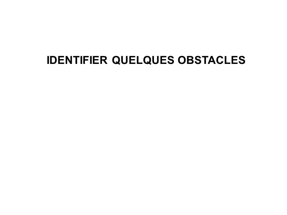 IDENTIFIER QUELQUES OBSTACLES